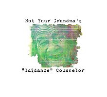 Not Your Grandma's Guidance Counselor Photographic Print