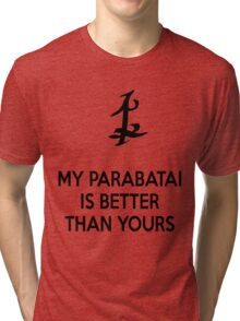 My Parabatai is better than yours (BLACK) Tri-blend T-Shirt