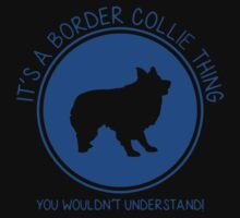 It's A Border Collie Thing You Wouldn't Understand.png by Fitriani