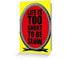 Life is Too Short To be Slow Greeting Card