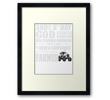 AND ON THE 8TH DAY GOD MADE A FAMER Framed Print