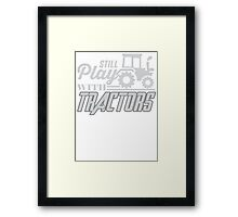 STILL PLAY WITH TRACTORS Framed Print