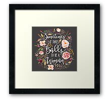 Sometimes It Takes Balls To Be A Woman Framed Print