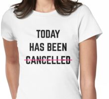 Today Has Been Cancelled Funny Quote Womens Fitted T-Shirt
