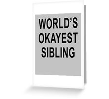 World's Okayest Sibling Greeting Card