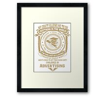 MY CRAFT ALLOWS ME TO DO I MAJORED IN Advertising Framed Print