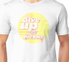 Give Up On Your Dreams Unisex T-Shirt