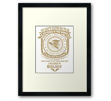 MY CRAFT ALLOWS ME TO DO I MAJORED IN Biology DESIGN Framed Print