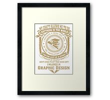 MY CRAFT ALLOWS ME TO DO I MAJORED IN Graphic Design T SHIRTS Framed Print