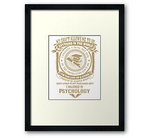 MY CRAFT ALLOWS ME TO DO I MAJORED IN Psychology DESIGN Framed Print
