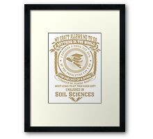 MY CRAFT ALLOWS ME TO DO I MAJORED IN Soil Sciences DESIGN Framed Print