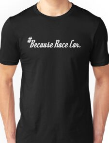 #Because Race Car. - Sticker / Tee for Car Enthusiasts Unisex T-Shirt