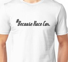 #Because Race Car. - Sticker / Tee for Car Enthusiasts - Black Unisex T-Shirt