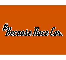 #Because Race Car. - Sticker / Tee for Car Enthusiasts - Black Photographic Print