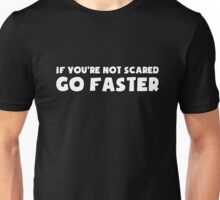 If You're Not Scared Go Faster - Sticker / Tee for Car Enthusiasts - White Unisex T-Shirt