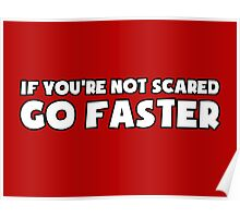 If You're Not Scared Go Faster - Sticker / Tee for Car Enthusiasts - White Poster