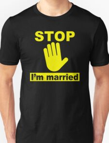 Stop Im Married T-Shirt
