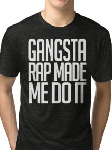 Gangster Rap Made Me Do It Tri-blend T-Shirt