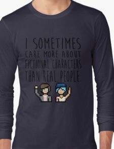 Life Is Strange (I sometimes care more about fictional characters than real people) Long Sleeve T-Shirt