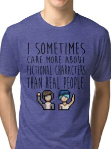 Life Is Strange (I sometimes care more about fictional characters than real people) Tri-blend T-Shirt