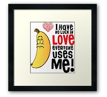 I have No Luck In Love ! Framed Print