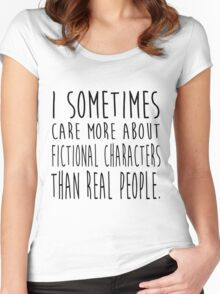 I sometimes care more about fictional characters than real people Women's Fitted Scoop T-Shirt