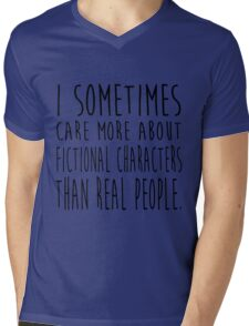 I sometimes care more about fictional characters than real people Mens V-Neck T-Shirt