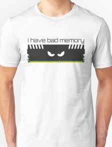 I have bad memory RAM T-Shirt