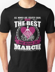 All Women Created Equal But Best Born In March T-Shirt