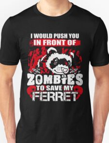 I Push You In Front Of Zombies To Save My Ferret  T-Shirt