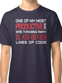 One of my most productive days was throwing away 1,000 lines of code Classic T-Shirt