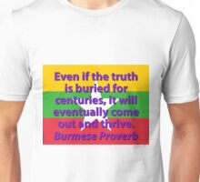 Even If The Truth Is Buried - Burmese Proverb Unisex T-Shirt