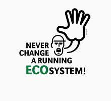 Never Change A Running Ecosystem! Unisex T-Shirt