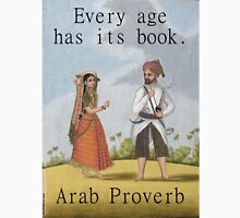 Every Age Has Its Book - Arab Proverb Unisex T-Shirt
