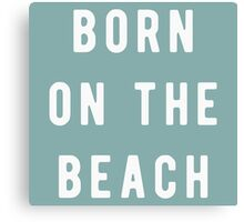Born on the beach Canvas Print
