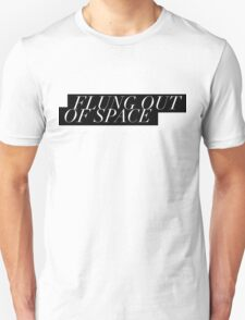 Flung Out Of Space T-Shirt