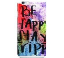 Be Happy Stay Trippy  iPhone Case/Skin