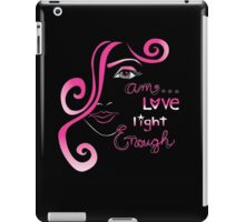 I am LOVE, LIGHT, ENOUGH... iPad Case/Skin