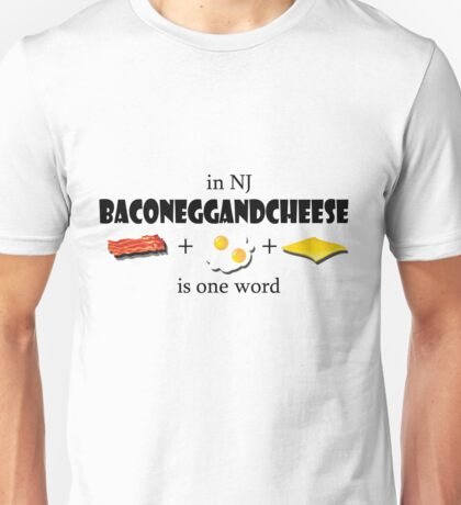 Bacon egg and cheese- NJ Unisex T-Shirt