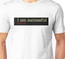 I am successful Unisex T-Shirt