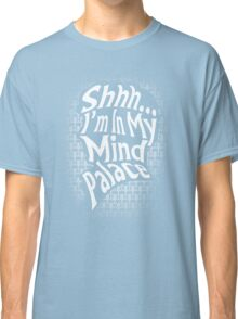 Shhh...I'm In My Mind Palace Classic T-Shirt