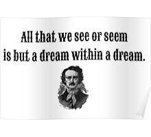 All that we see or seem is but a dream within a dream Poster