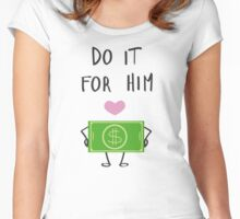 Do it for him. Women's Fitted Scoop T-Shirt