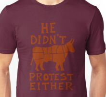 He didn't protest either Unisex T-Shirt