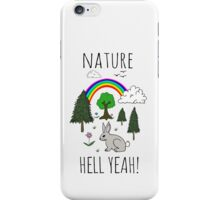 NATURE, HELL YEAH! iPhone Case/Skin