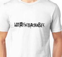 I am NOT Approachable. Unisex T-Shirt