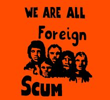WE ARE ALL FOREIGN SCUM Unisex T-Shirt