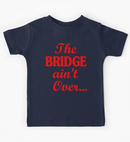 The BRIDGE ain't Over... Kids Tee