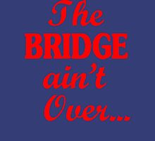 The BRIDGE ain't Over... Unisex T-Shirt