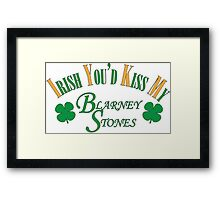 Irish You'd Kiss my Blarney Stones Framed Print